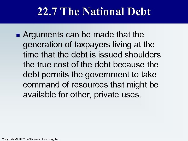 22. 7 The National Debt n Arguments can be made that the generation of