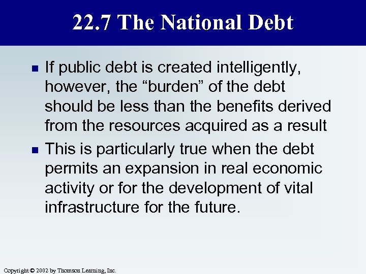 22. 7 The National Debt n n If public debt is created intelligently, however,