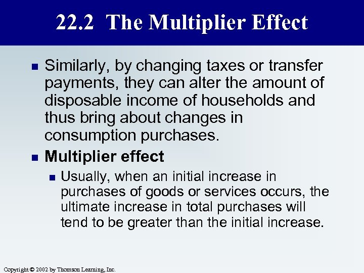22. 2 The Multiplier Effect n n Similarly, by changing taxes or transfer payments,