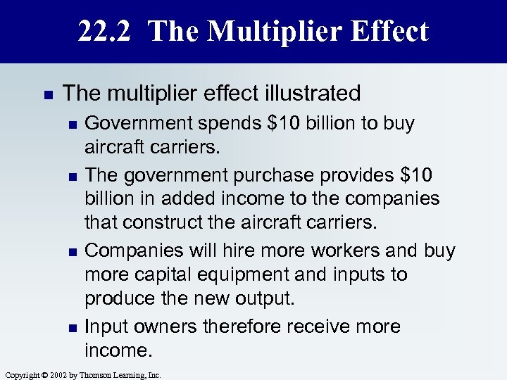 22. 2 The Multiplier Effect n The multiplier effect illustrated n n Government spends