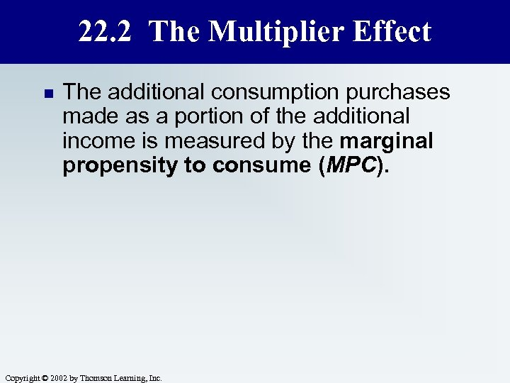 22. 2 The Multiplier Effect n The additional consumption purchases made as a portion