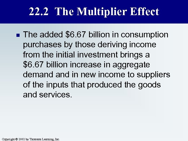 22. 2 The Multiplier Effect n The added $6. 67 billion in consumption purchases