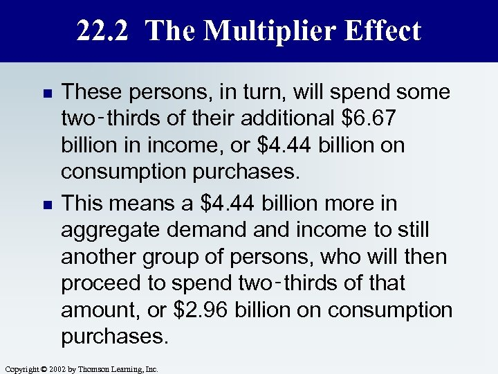 22. 2 The Multiplier Effect n n These persons, in turn, will spend some