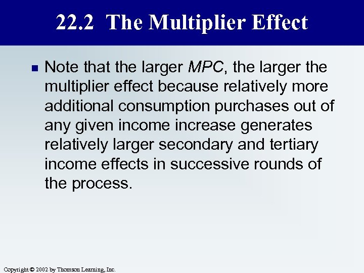 22. 2 The Multiplier Effect n Note that the larger MPC, the larger the