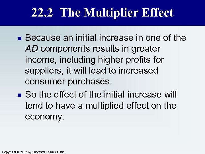 22. 2 The Multiplier Effect n n Because an initial increase in one of