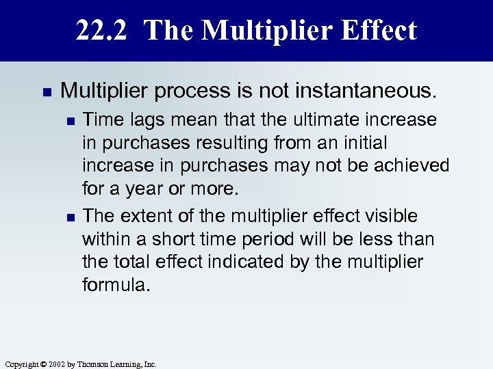 22. 2 The Multiplier Effect n Multiplier process is not instantaneous. n n Time