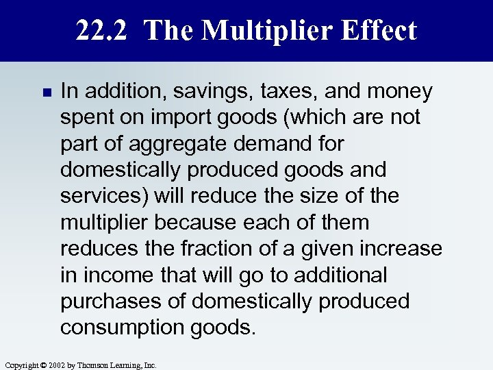22. 2 The Multiplier Effect n In addition, savings, taxes, and money spent on