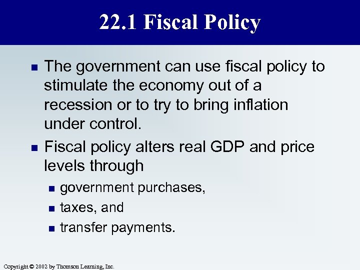 22. 1 Fiscal Policy n n The government can use fiscal policy to stimulate