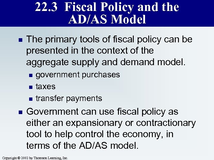 22. 3 Fiscal Policy and the AD/AS Model n The primary tools of fiscal