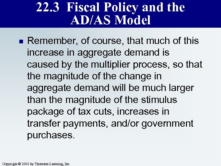 22. 3 Fiscal Policy and the AD/AS Model n Remember, of course, that much