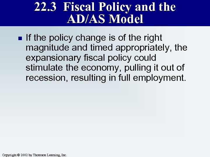 22. 3 Fiscal Policy and the AD/AS Model n If the policy change is