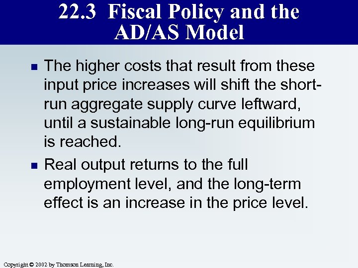 22. 3 Fiscal Policy and the AD/AS Model n n The higher costs that