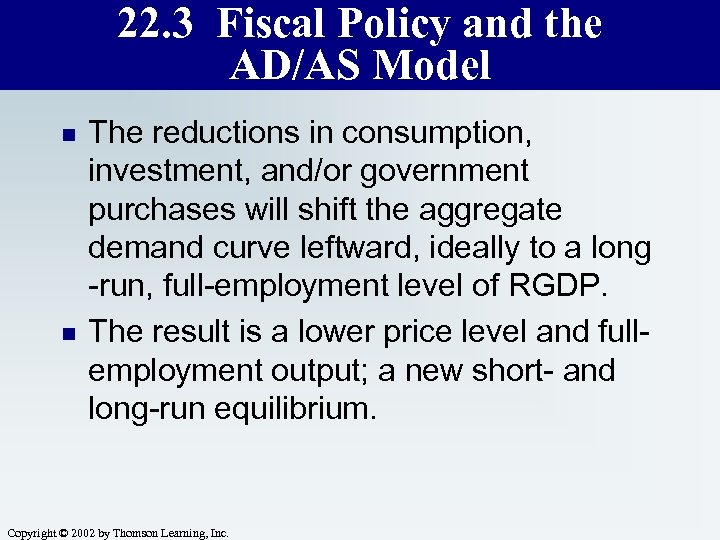22. 3 Fiscal Policy and the AD/AS Model n n The reductions in consumption,