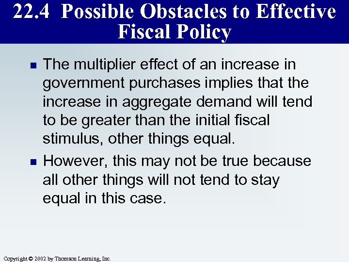 22. 4 Possible Obstacles to Effective Fiscal Policy n n The multiplier effect of