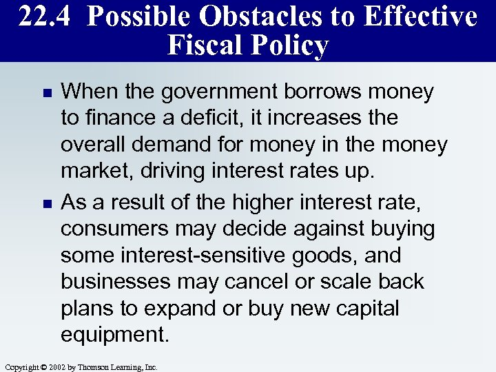 22. 4 Possible Obstacles to Effective Fiscal Policy n n When the government borrows