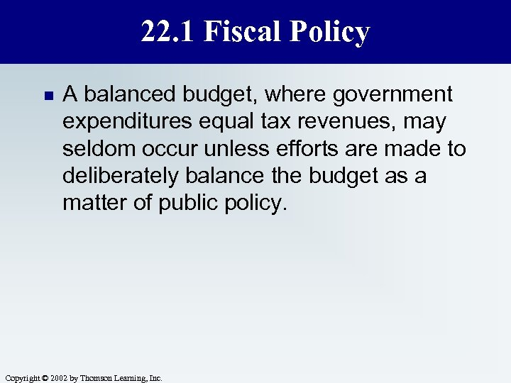 22. 1 Fiscal Policy n A balanced budget, where government expenditures equal tax revenues,