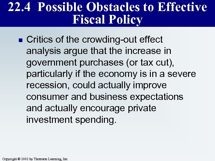 22. 4 Possible Obstacles to Effective Fiscal Policy n Critics of the crowding-out effect
