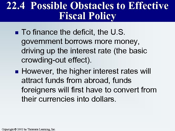 22. 4 Possible Obstacles to Effective Fiscal Policy n n To finance the deficit,