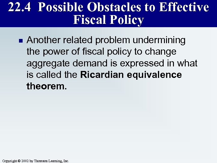 22. 4 Possible Obstacles to Effective Fiscal Policy n Another related problem undermining the