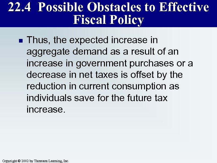 22. 4 Possible Obstacles to Effective Fiscal Policy n Thus, the expected increase in