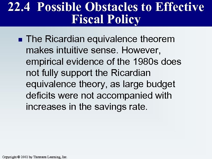 22. 4 Possible Obstacles to Effective Fiscal Policy n The Ricardian equivalence theorem makes