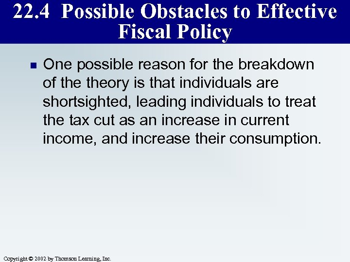 22. 4 Possible Obstacles to Effective Fiscal Policy n One possible reason for the