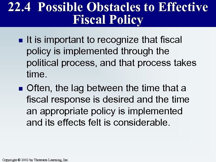 22. 4 Possible Obstacles to Effective Fiscal Policy n n It is important to