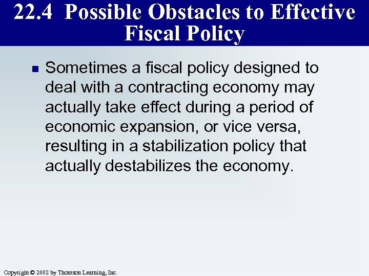 22. 4 Possible Obstacles to Effective Fiscal Policy n Sometimes a fiscal policy designed