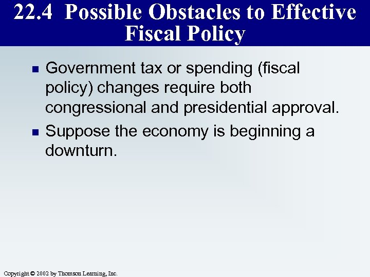 22. 4 Possible Obstacles to Effective Fiscal Policy n n Government tax or spending