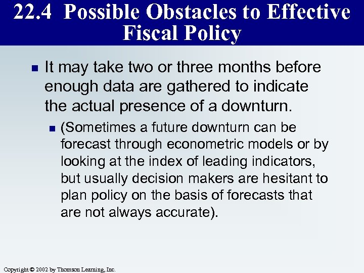 22. 4 Possible Obstacles to Effective Fiscal Policy n It may take two or