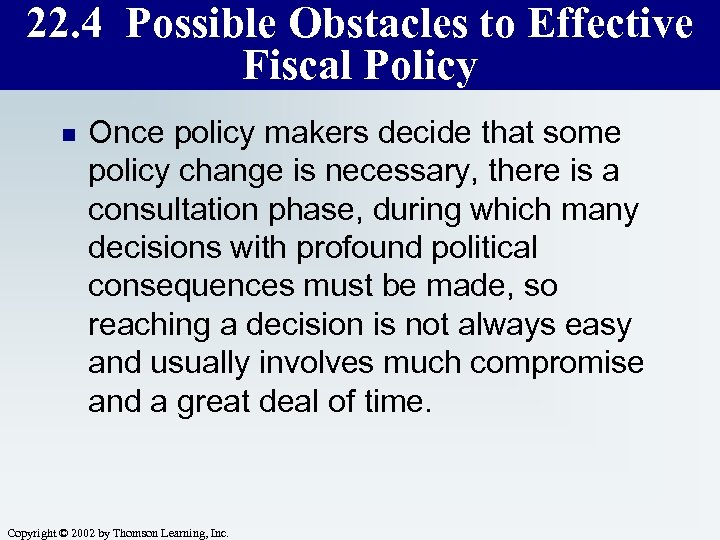 22. 4 Possible Obstacles to Effective Fiscal Policy n Once policy makers decide that