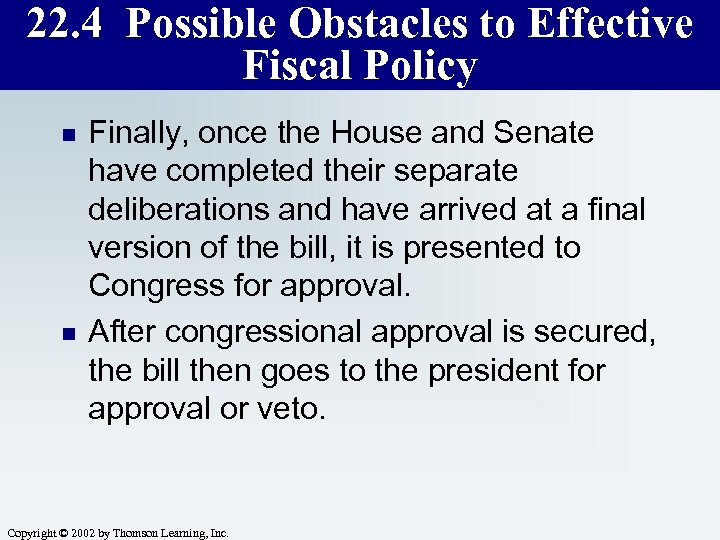 22. 4 Possible Obstacles to Effective Fiscal Policy n n Finally, once the House