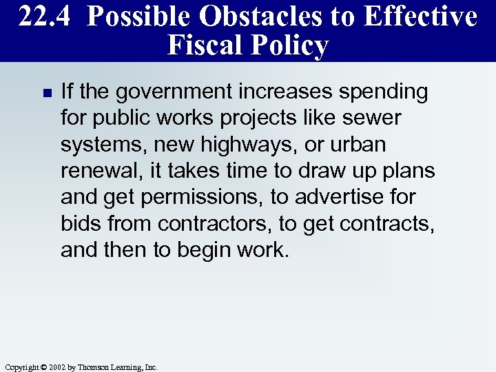 22. 4 Possible Obstacles to Effective Fiscal Policy n If the government increases spending