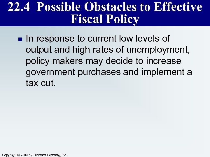 22. 4 Possible Obstacles to Effective Fiscal Policy n In response to current low