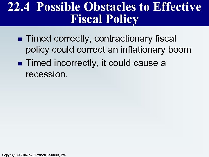 22. 4 Possible Obstacles to Effective Fiscal Policy n n Timed correctly, contractionary fiscal