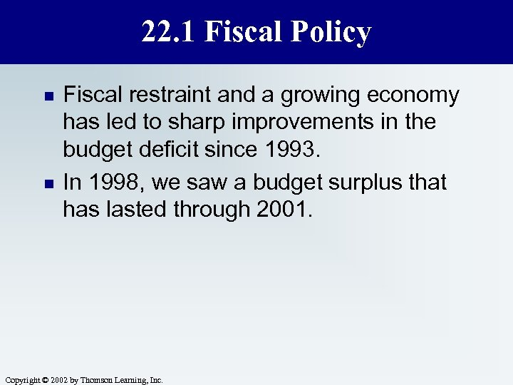 22. 1 Fiscal Policy n n Fiscal restraint and a growing economy has led