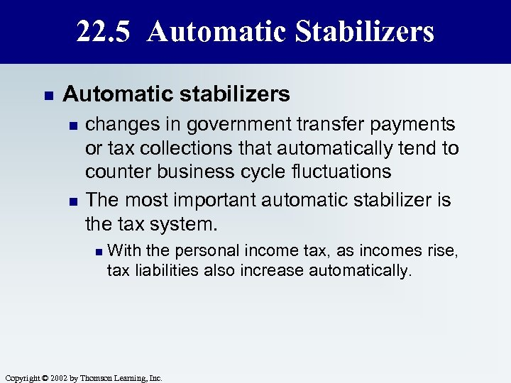 22. 5 Automatic Stabilizers n Automatic stabilizers n n changes in government transfer payments