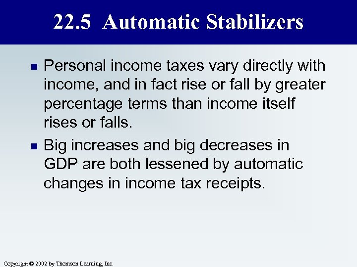 22. 5 Automatic Stabilizers n n Personal income taxes vary directly with income, and
