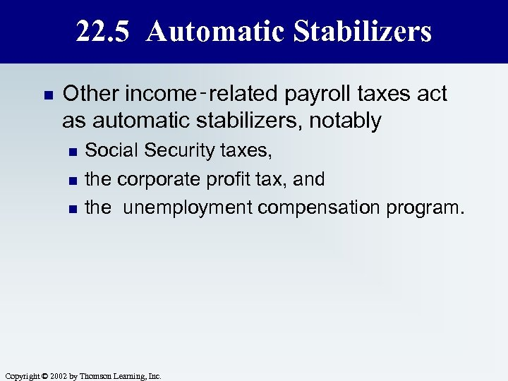 22. 5 Automatic Stabilizers n Other income‑related payroll taxes act as automatic stabilizers, notably