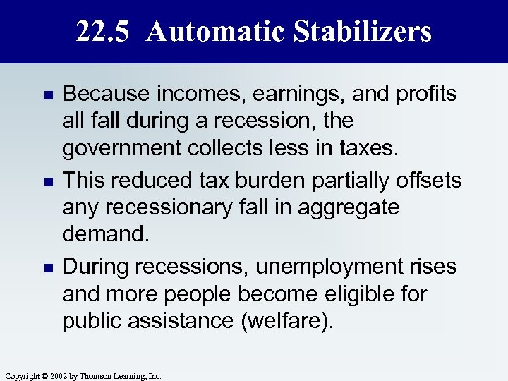 22. 5 Automatic Stabilizers n n n Because incomes, earnings, and profits all fall