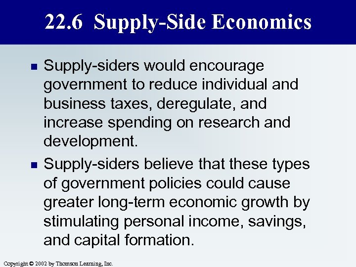 22. 6 Supply-Side Economics n n Supply-siders would encourage government to reduce individual and
