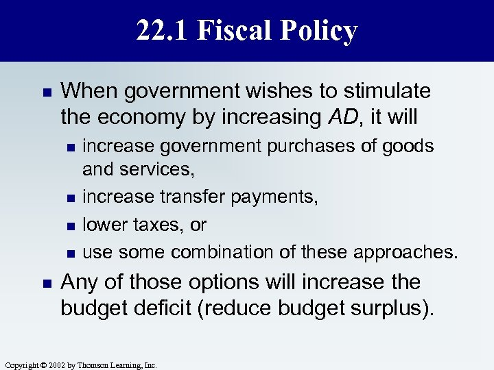 22. 1 Fiscal Policy n When government wishes to stimulate the economy by increasing
