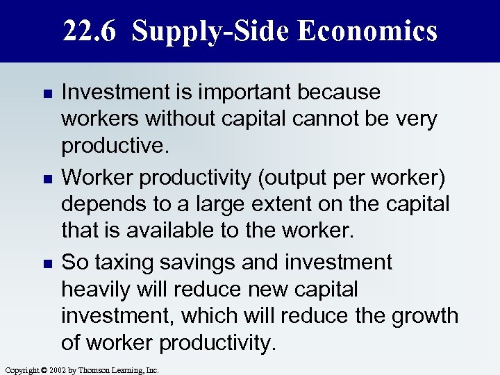 22. 6 Supply-Side Economics n n n Investment is important because workers without capital