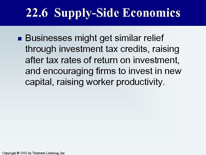22. 6 Supply-Side Economics n Businesses might get similar relief through investment tax credits,