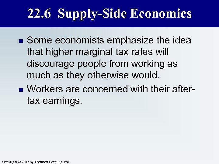 22. 6 Supply-Side Economics n n Some economists emphasize the idea that higher marginal
