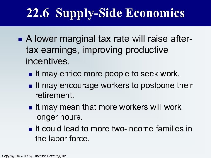 22. 6 Supply-Side Economics n A lower marginal tax rate will raise aftertax earnings,
