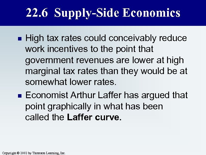 22. 6 Supply-Side Economics n n High tax rates could conceivably reduce work incentives