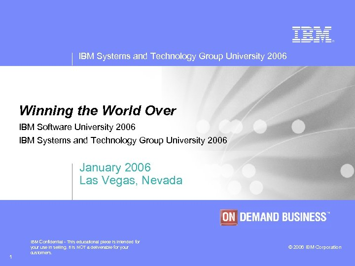 IBM Systems and Technology Group University 2006 Winning the World Over IBM Software University
