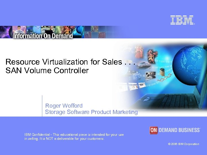 Resource Virtualization for Sales. . . SAN Volume Controller Roger Wofford Storage Software Product