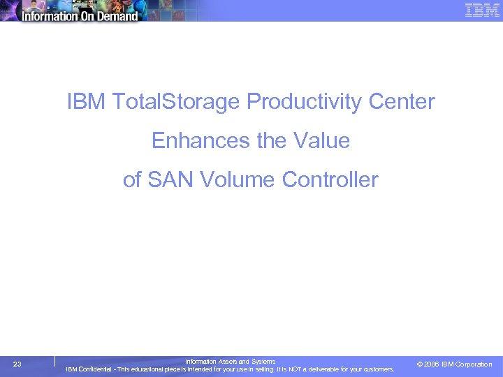 IBM Total. Storage Productivity Center Enhances the Value of SAN Volume Controller 23 Information